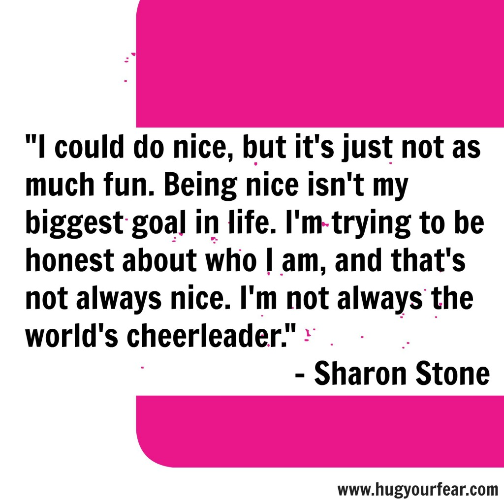 Sharon Stone, quote, being nice