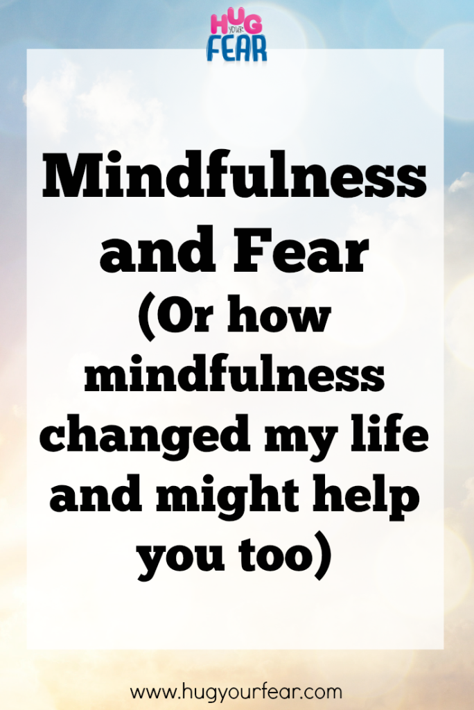 How Mindfulness Has Changed Way >> Hug Your Fear On Mindfulness And Fear Or How Mindfulness Changed